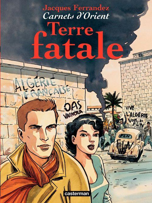 Carnets d'Orient (Tome 10) - Terre fatale