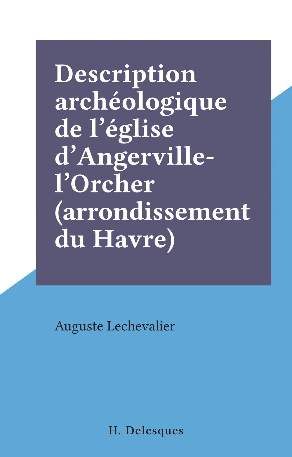 Description archéologique de l'église d'Angerville-l'Orcher (arrondissement du Havre)  - Auguste Lechevalier