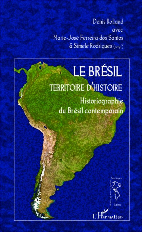 Le Brésil territoire d'histoire ; historiographie du Brésil contemporain