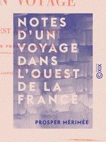 Vente Livre Numérique : Notes d'un voyage dans l'ouest de la France  - Prosper Mérimée