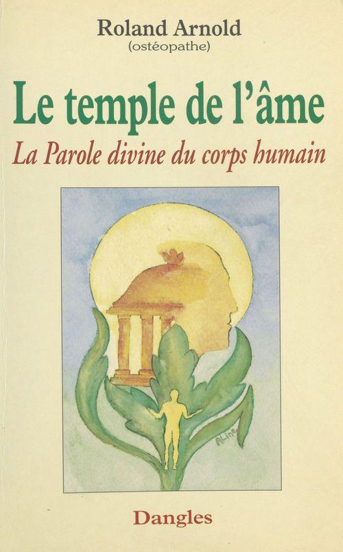 Le temple de l'âme ; la parole divine du corps humain