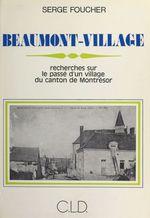 Beaumont-Village : recherches sur le passé d'un village du canton de Montrésor