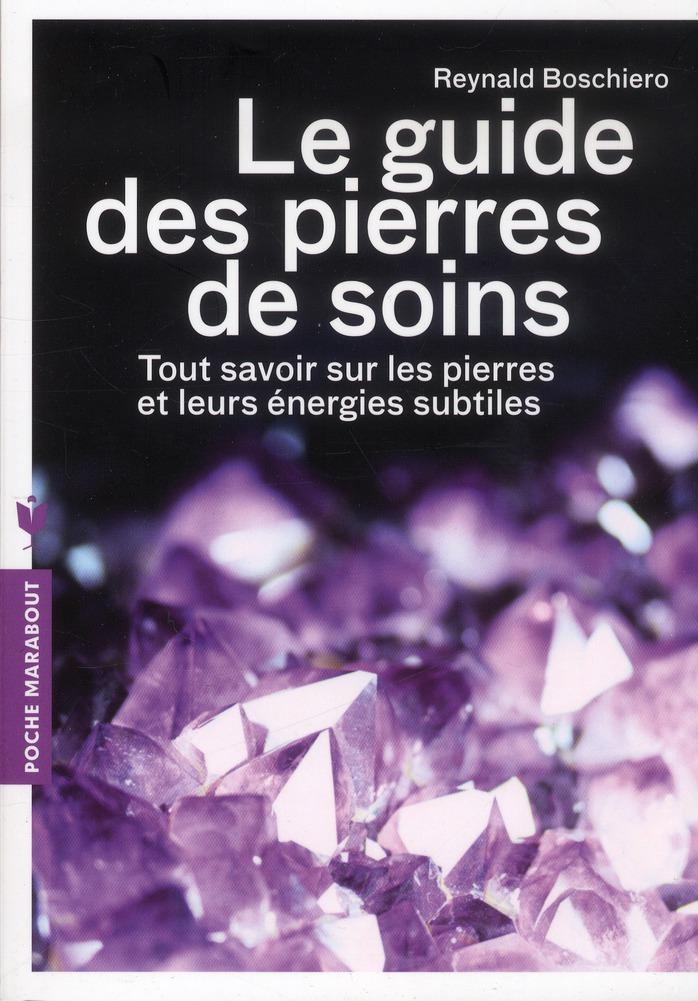 Le Guide Des Pierres De Soins ; Tout Savoir Sur Les Pierres Et Leurs Energies Subtiles