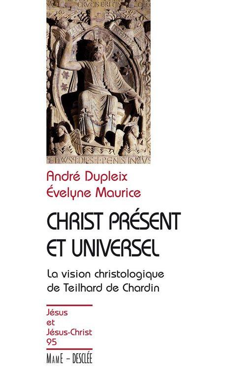 Christ présent et universel ; la vision christologique de Teillhard et Chardin