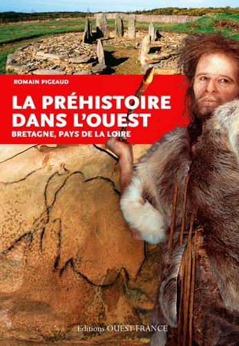 la Préhistoire dans l'Ouest ; Bretagne, Pays de la Loire
