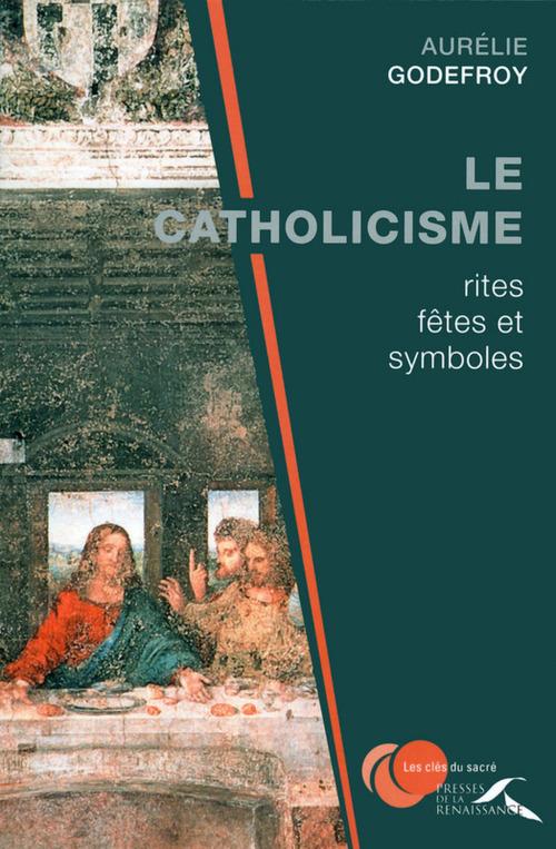 Le catholicisme ; rites, fêtes et symboles