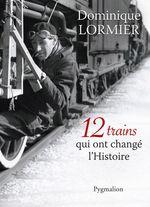 Vente Livre Numérique : 12 trains qui ont changé l'Histoire  - Dominique LORMIER