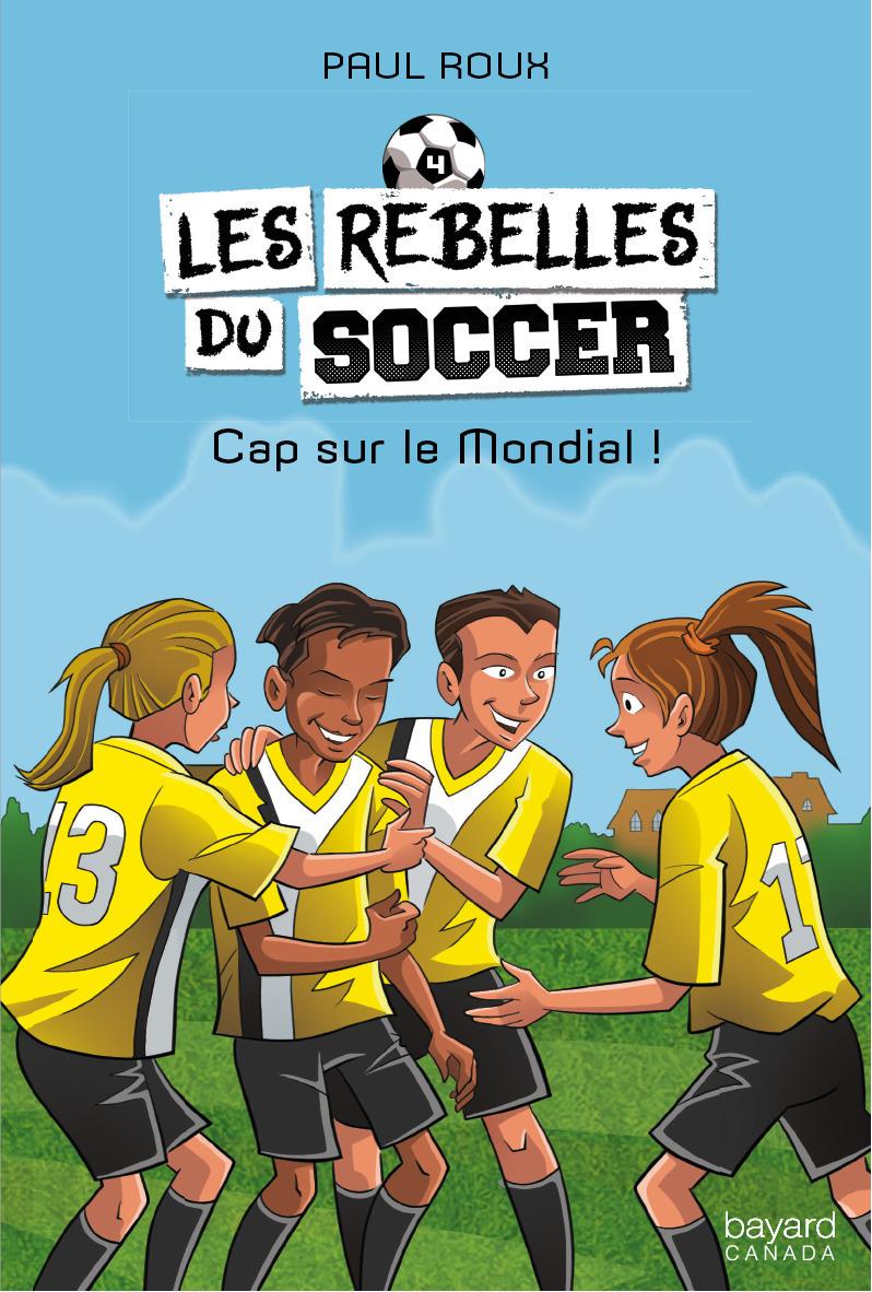 Les rebelles du soccer v 04 cap sur le mondial !