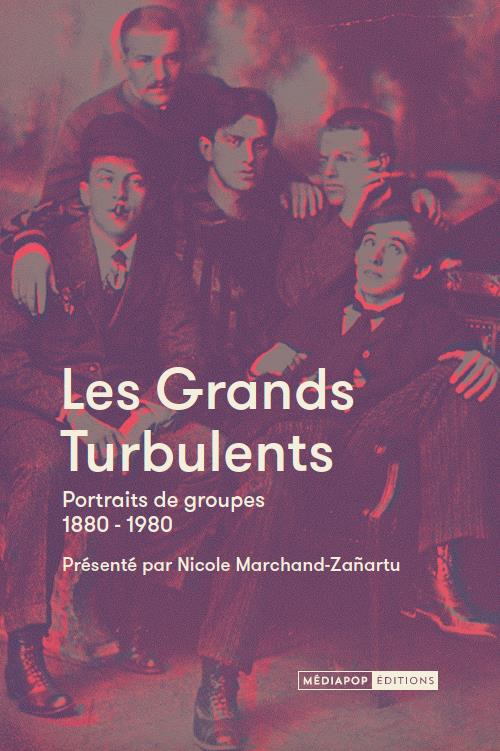 Les grands turbulents ; portraits de groupes 1880-1980