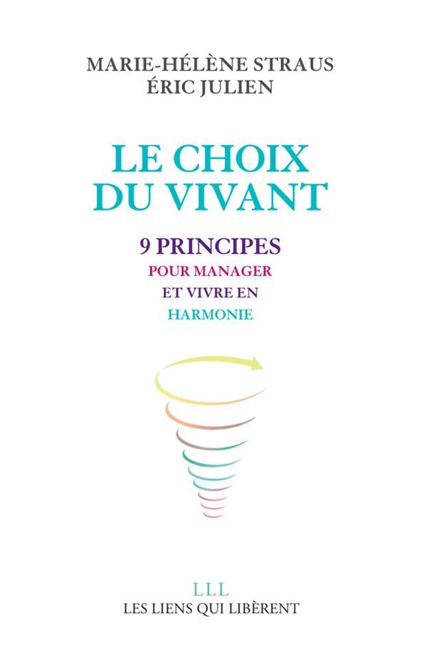 Le choix du vivant ; 9 principes pour manager et vivre en harmonie
