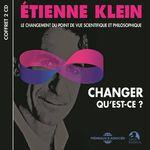 Vente AudioBook : Changer, qu'est-ce ? Le changement du point de vue scientifique et philosophique  - Etienne KLEIN