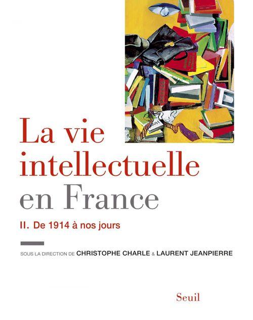 La vie intellectuelle en France t.2 ; de 1914 à nos jours