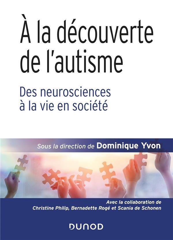 à la découverte de l'autisme ; des neurosciences à la vie en société