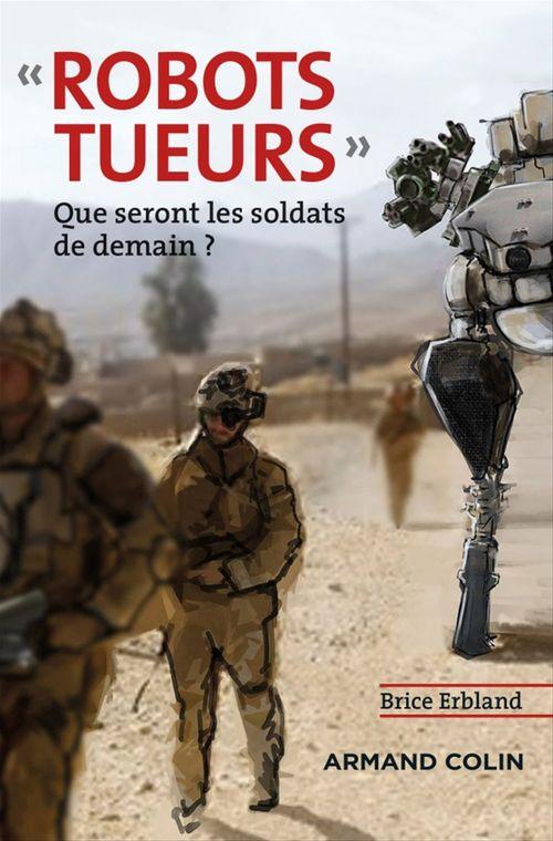 Robots tueurs ; que seront les soldats de demain ?