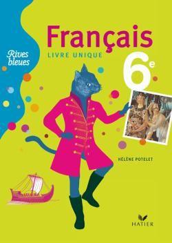 Rives Bleues Livre Unique De Francais 6e Ed. 2009 - Manuel De L'Eleve