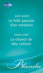 Vente Livre Numérique : La folle passion d'un médecin - La chance de Mia Latham (Harlequin Blanche)  - Kate Hardy - Fiona Lowe
