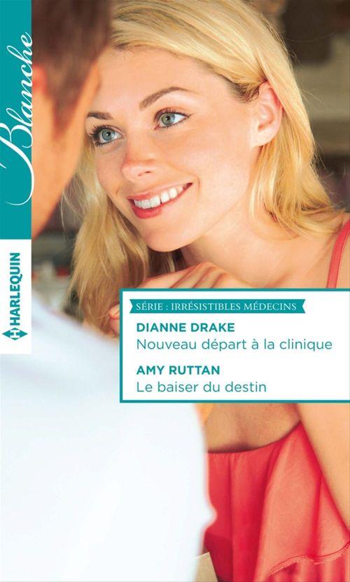 Vente EBooks : Nouveau départ à la clinique - Le baiser du destin  - Dianne Drake  - Amy Ruttan