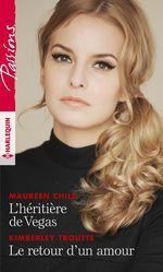 L'héritière de Vegas - Le retour d'un amour  - Maureen Child - Kimberley Troutte
