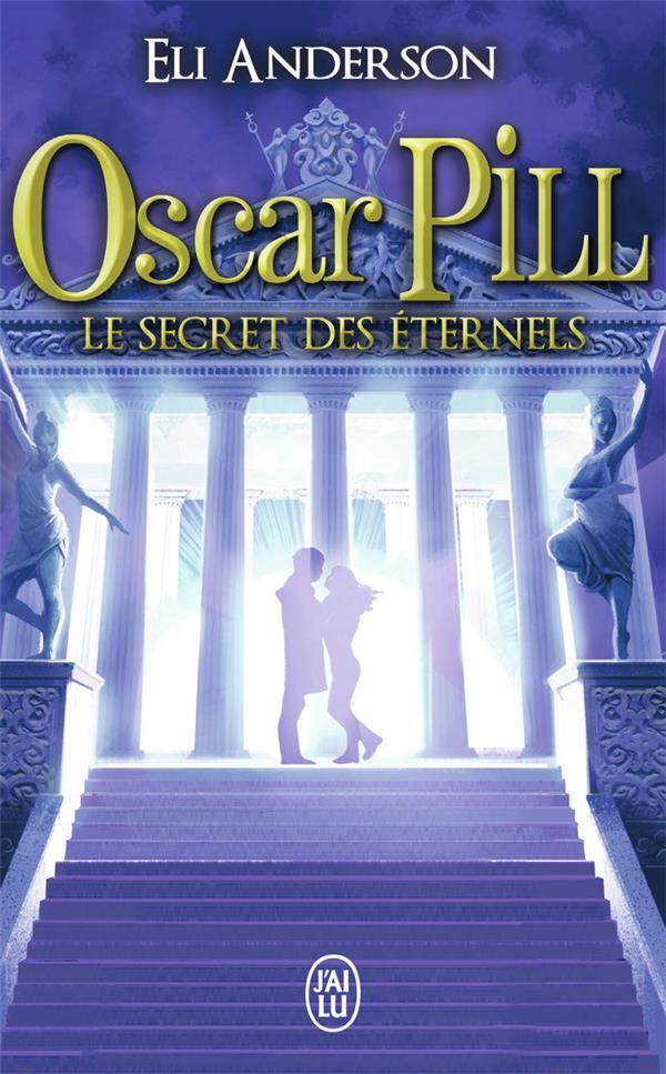 Oscar Pill t.3 ; les secrets éternels