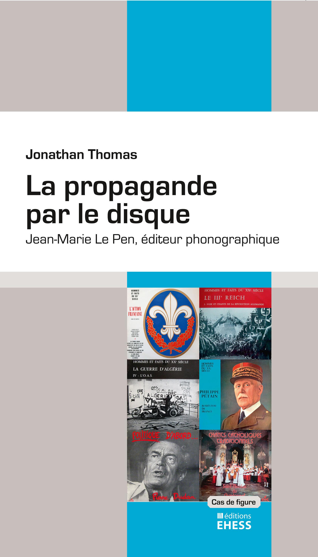 La propagande par le disque ; Jean-Marie Le Pen, éditeur phonographique  - Thomas Jonathan