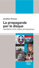 La propagande par le disque ; Jean-Marie Le Pen, éditeur phonographique