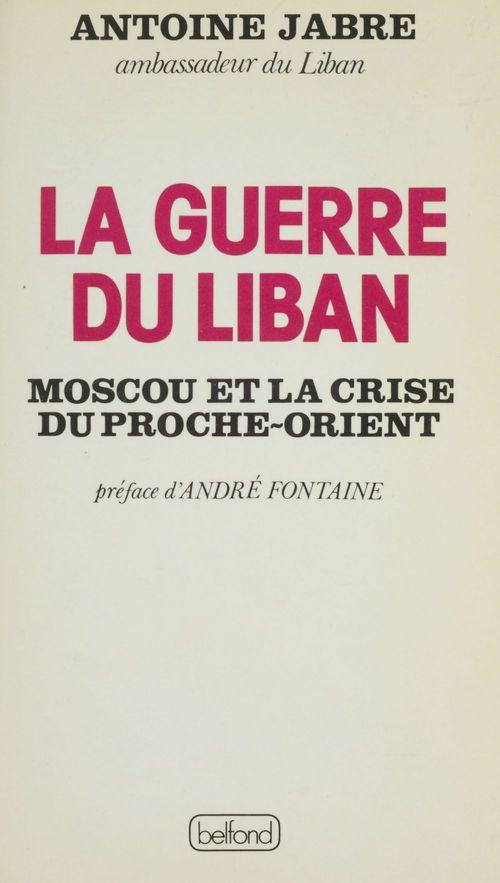 La Guerre du Liban  - Antoine Jabre
