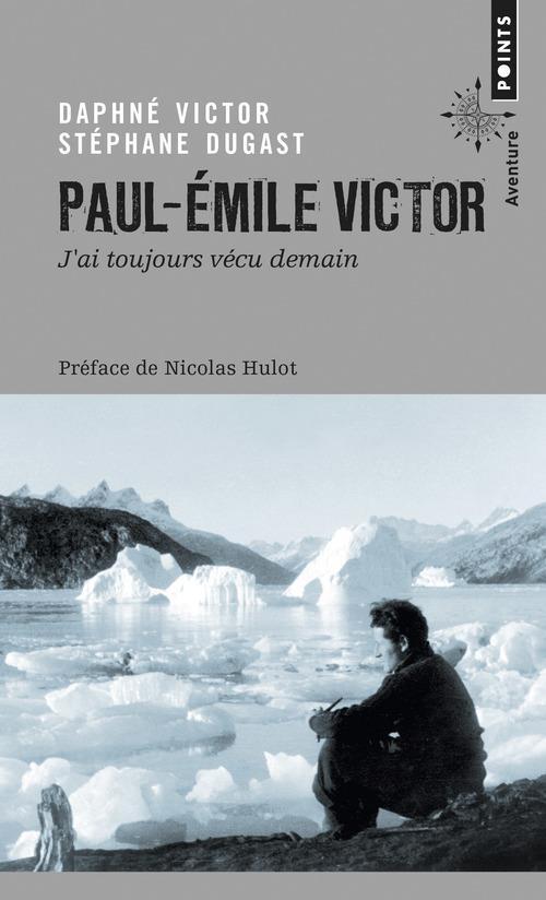 Paul-Emile Victor ; j'ai toujours vécu demain