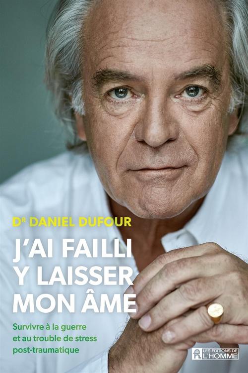 J'ai failli y laisser mon âme  - Dr. Daniel Dufour  - Daniel Dufour