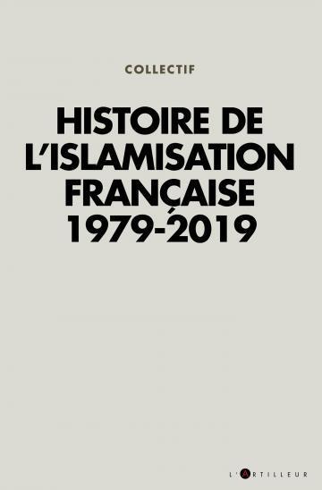 Histoire De L Islamisation Francaise 1979 2019 Collectif L Artilleur Grand Format Passerelles Vienne