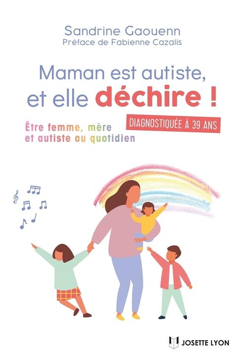 Maman est autiste... et elle déchire ! ; être femme, mère et autiste au quotidien