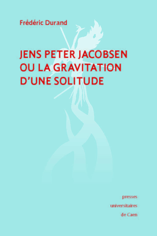 Jens Peter Jacobsen ou la gravitation d'une solitude