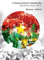 Couverture de L'insurrection inachevée ; burkina faso 2014