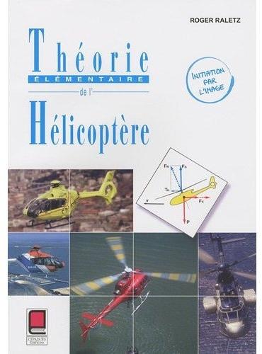 Theorie Elementaire De L'Helicoptere- Initiation Par L'Image  - 2eme Edition