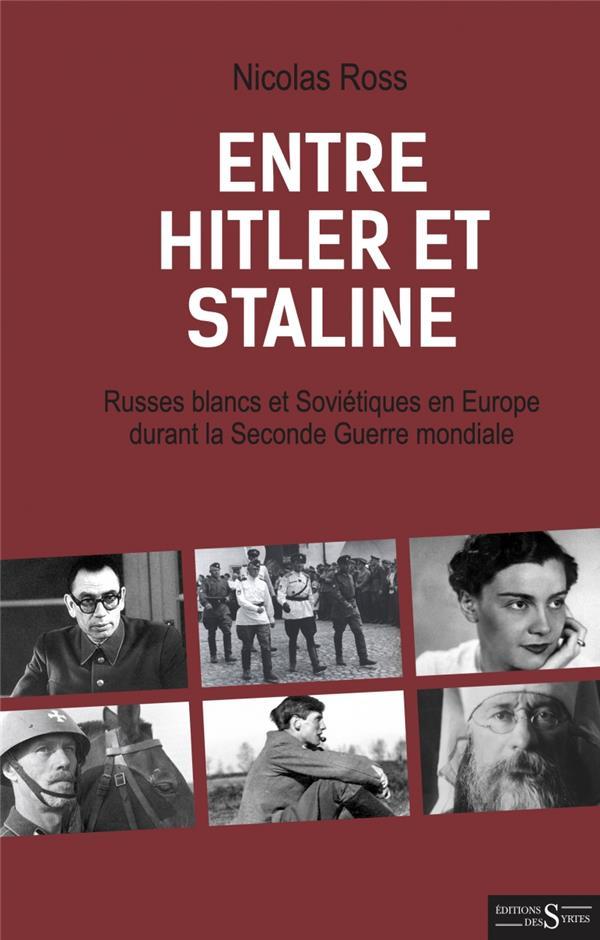 Entre Hitler et Staline ; Russes blancs et Soviétiques en Europe durant la Seconde Guerre mondiale