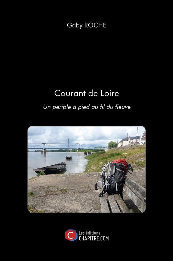Courant de Loire ; un périple à pied au fil du fleuve