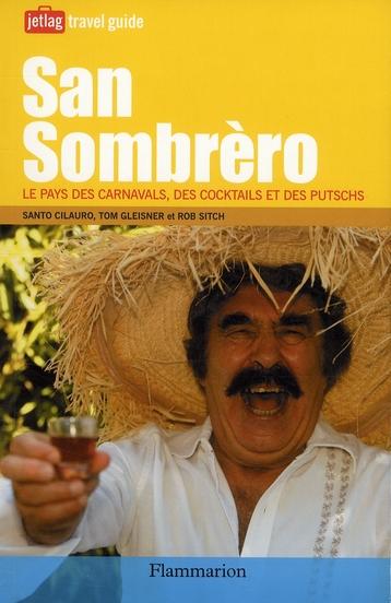 San Sombrèro ; le pays des carnavals, des cocktails et des putschs