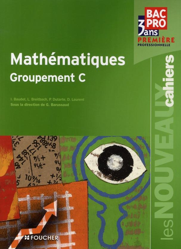 Les nouveaux cahiers ; mathématiques groupement C ; 1ère professionnelle ; Bac pro tertiaires ; livre-pochette