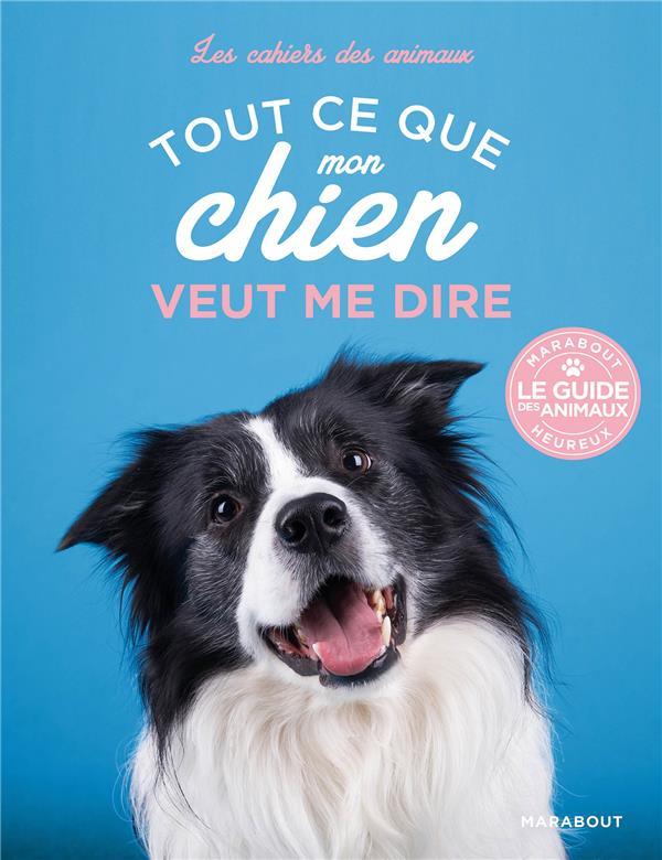 Les cahiers des animaux ; tout ce que mon chien veut me dire