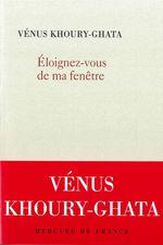 Vente EBooks : Eloignez-vous de ma fenetre  - Vénus Khoury-Ghata