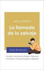 Vente Livre Numérique : Guía de lectura La llamada de lo salvaje (análisis literario de referencia y resumen completo)  - Jack London