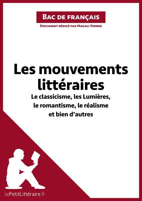 Les mouvements littéraires ; Le classicisme, les Lumières, le romantisme, le réalisme et bien d'autres ; fiche de révision ; réussir le bac de français