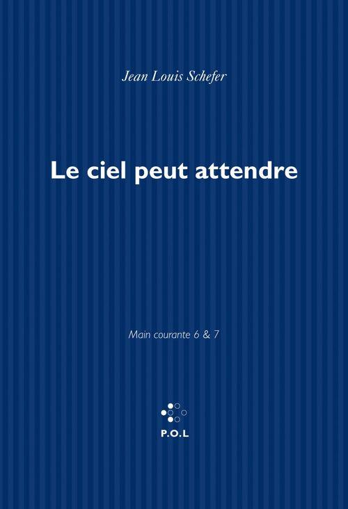 Main courante (Tomes VI, VII) - Le ciel peut attendre  - Jean-Louis Schefer