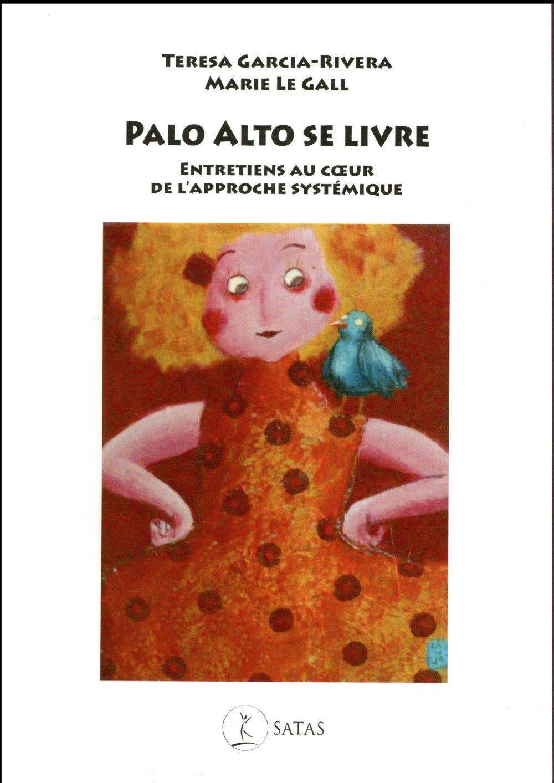 Palo alto se livre ; entretiens au coeur de l'approche systémique