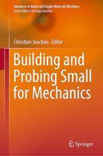 Building and Probing Small for Mechanics  - Christian Joachim