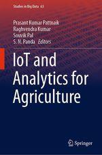 IoT and Analytics for Agriculture  - Raghvendra Kumar - Prasant Kumar Pattnaik - Souvik Pal - S. N. Panda