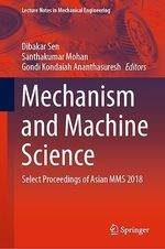 Mechanism and Machine Science  - Santhakumar Mohan - Gondi Kondaiah Ananthasuresh - Dibakar Sen