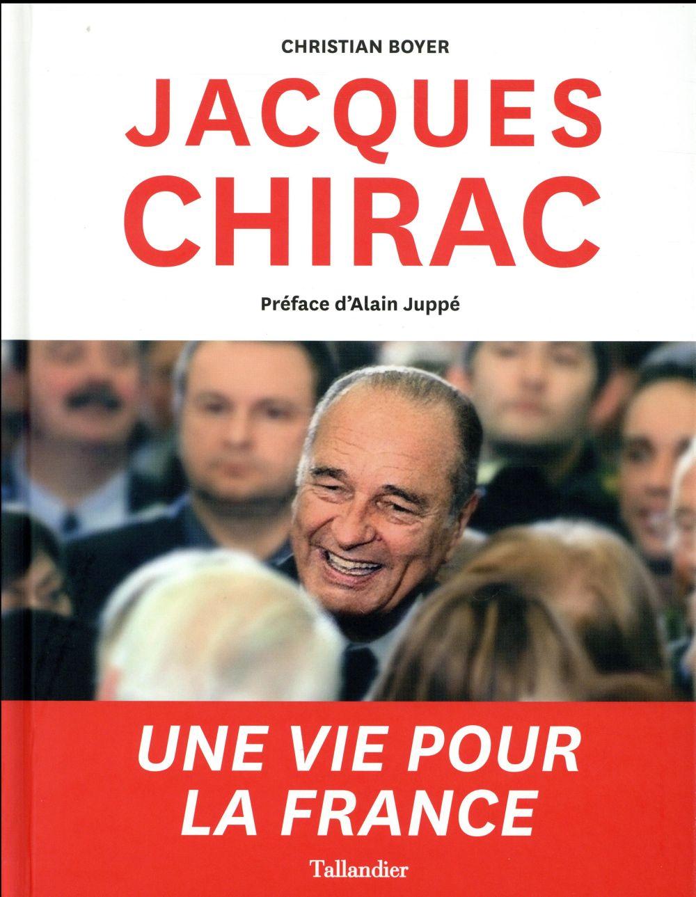 Jacques Chirac ; une vie pour la France