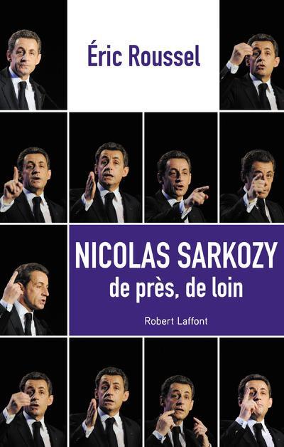 Nicolas Sarkozy ; de près, de loin
