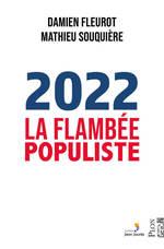 Vente Livre Numérique : 2022, la flambée populiste  - Mathieu SOUQUIERE - Damien FLEUROT