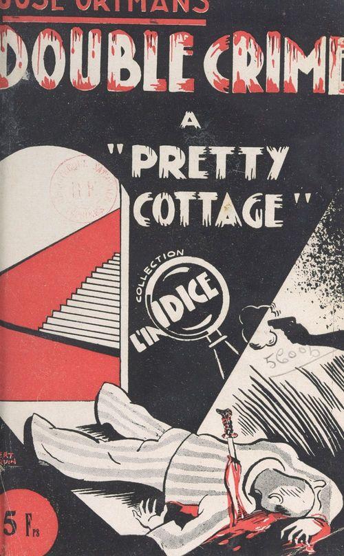 Double crime à Pretty-Cottage  - José Ortmans